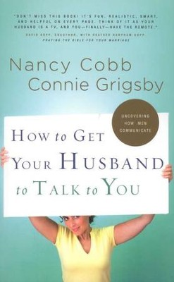 How to Get Your Husband to Talk to You, Repackaged  -     By: Connie Grigsby, Nancy Cobb