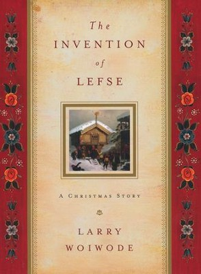The Invention of Lefse: A Christmas Story  -     By: Larry Woiwode