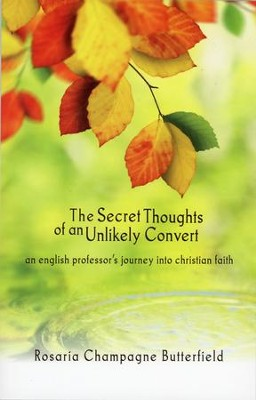 The Secret Thoughts of an Unlikely Convert: An English Professor's Journey into Christian Faith  -     By: Rosaria Champagne Butterfield