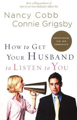 How to Get Your Husband to Listen to You: Understanding   -     By: Nancy Cobb, Connie Grigsby