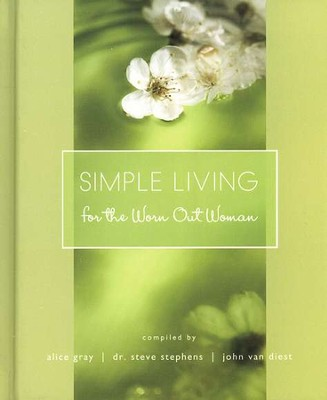 Simple Living for the Worn Out Woman  -     By: Alice Gray, Steve Stephens, John VanDiest