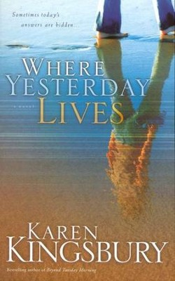 Where Yesterday Lives   -     By: Karen Kingsbury