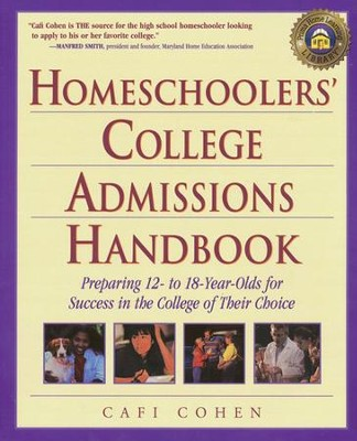 Homeschoolers' College Admissions Handbook: Preparing 12 to 18 Year-Olds for Success in the College of Choice  -     By: Cafi Cohen