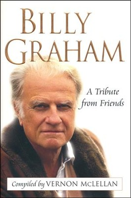 Billy Graham: A Tribute From Friends   -     Edited By: Vernon McLellan     By: Vernon McLellan, Compiler