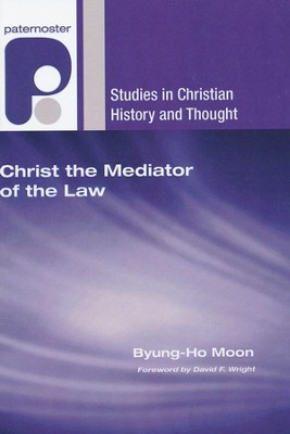 Christ the Mediator of the Law: Calvin's Christological Understanding of the Law as the Rule of Living and Life-Giving  -     By: Byung-Ho Moon, David F. Wright