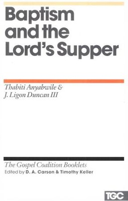 Baptism and the Lord's Supper: Gospel Coalition Booklets   -     By: Thabiti Anyabwile, J. Ligon Duncan