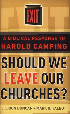 Should We Leave Our Churches?; A Biblical Response to Harold Camping  -     By: J. Ligon Duncan, Mark R. Talbot