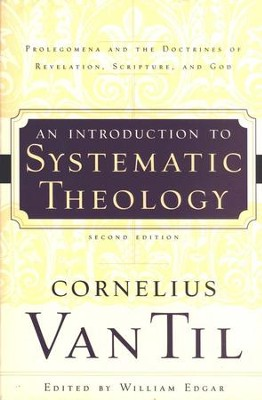 Introduction to Systematic Theology  -     By: Cornelius Van Til