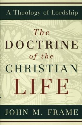 The Doctrine of the Christian Life  -     By: John M. Frame