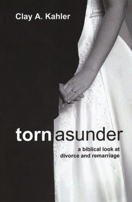 Torn Asunder: A Biblical Look at Divorce and Remarriage  -     By: Clay Kahler
