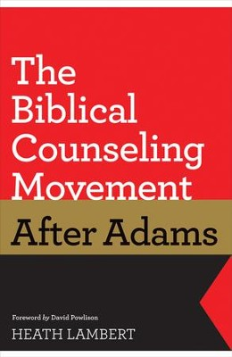 The Biblical Counseling Movement After Adams   -     By: Heath Lambert, David Powlison