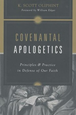 Covenantal Apologetics: Principles and Practice in Defense of Our Faith  -     By: K. Scott Oliphint
