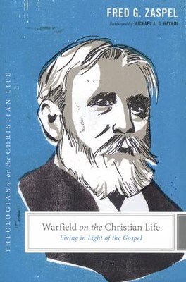 Warfield on the Christian Life: Living in Light of the Gospel  -     Edited By: Stephen J. Nichols, Justin Taylor     By: Fred G. Zaspel