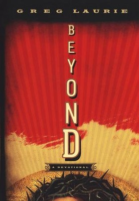 Beyond: A Devotional  -     By: Greg Laurie
