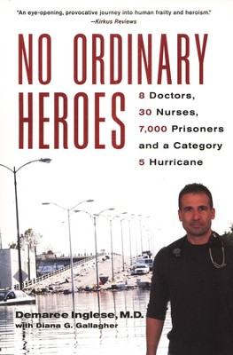 No Ordinary Heroes: 8 Doctors, 30 Nurses, 7,000 Prisoners and a Category 5 Hurricane  -     By: Demaree Ingleses