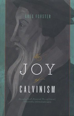 The Joy of Calvinism: Knowing God's Personal, Unconditional, Irresistible, Unbreakable Love  -     By: Gregory Forster