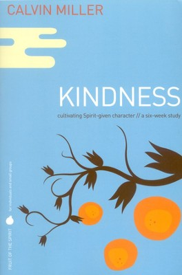 Fruit of the Spirit: Kindness, A Six-Week Study   -     By: Calvin Miller