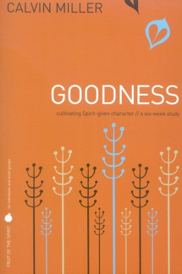 Fruit of the Spirit: Goodness, A Six-Week Study   -     By: Calvin Miller