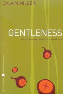 Fruit of the Spirit: Gentleness, A Six-Week Study   -     By: Calvin Miller