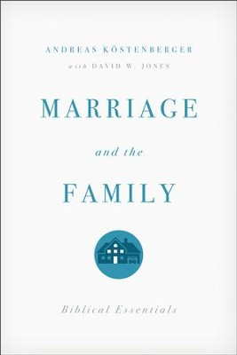 Marriage and the Family (Concise Edition): Biblical Essentials  -     By: Andreas J. Kostenberger, David W. Jones