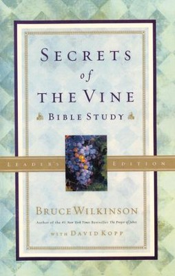 Secrets of the Vine Bible Study, Leader's Edition   -     By: Bruce Wilkinson, David Kopp