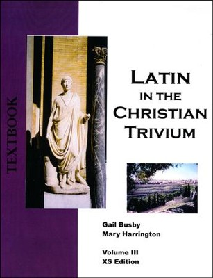 Latin in the Christian Trivium Vol 3, Textbook XS Edition  -     By: Mary Harrington