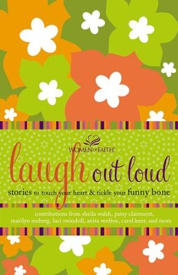 Laugh out Loud: Stories to Touch Your Heart and Tickle Your Funny Bone - eBook  -     By: Women of Faith