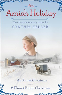An Amish Holiday: Two Heartwarming Tales  -     By: Cynthia Keller