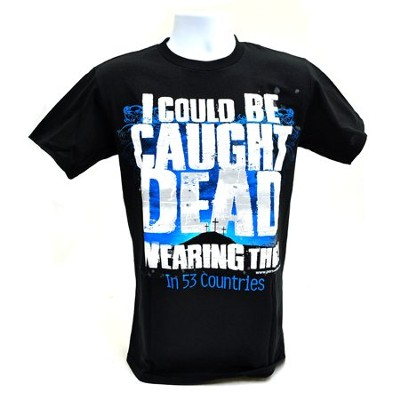 I Could Be Caught Dead Shirt, Black, Large  -
