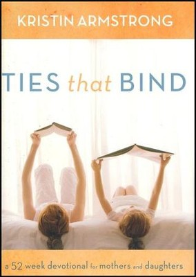 Ties that Bind: A 52-Week Devotional for Mothers and Daughters  -     By: Kristin Armstrong