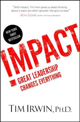 Impact: Great Leadership Changes Everything  -     By: Tim Irwin