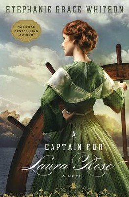 A Captain for Laura Rose  -     By: Stephanie Grace Whitson