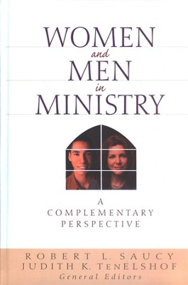 Women and Men In Ministry: A Complementary Perspective  -     Edited By: Judy TenElshof     By: Robert L. Saucy