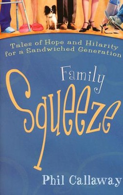 Family Squeeze: Tales of Hope and Hilarity for a Sandwiched Generation (slightly imperfect)  -     By: Phil Callaway