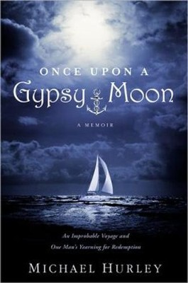 Once Upon a Gypsy Moon: An Improbable Voyage and One Man's Yearning for Redemption  -     Edited By: Joey Paul     By: Michael Hurley