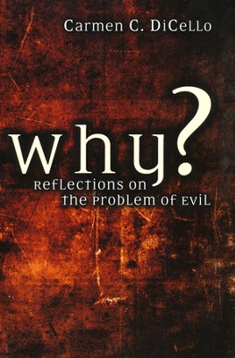 Why?: Reflections on the Problem of Evil  -     By: Carmen C. DiCello