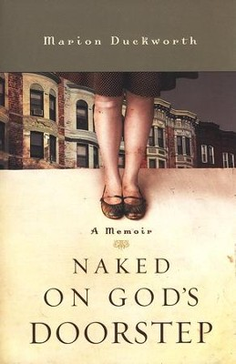 Naked on God's Doorstep: A Memoir  -     By: Marion Duckworth