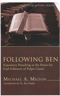 Following Ben: Expository Preaching as the Power for Frail Followers of Pulpit Giants  -     By: Michael Milton