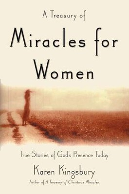 A Treasury of Miracles for Women: True Stories of God's Presence Today  -     By: Karen Kingsbury