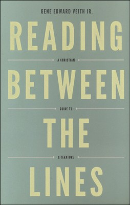 Reading Between the Lines: A Christian Guide to Literature  -     By: Gene Edward Veith Jr.
