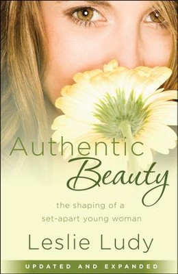 Authentic Beauty: The Shaping of a Set-Apart Young Woman  -     By: Leslie Ludy