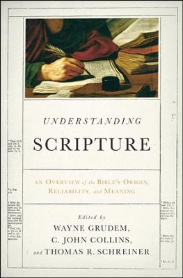 Understanding Scripture: An Overview of the Bible's Origin, Reliability, and Meaning  -     By: Wayne Grudem, Thomas Schreiner, C. John Collins