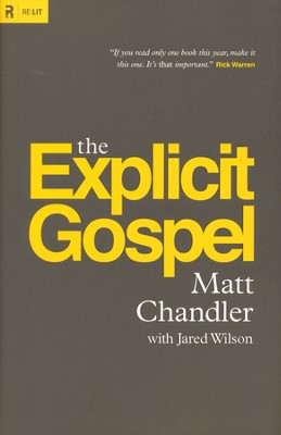 The Explicit Gospel  -     By: Matt Chandler, Jared C. Wilson