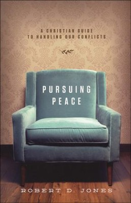 Pursuing Peace: A Christian Guide to Handling Our Conflicts  -     By: Robert D. Jones
