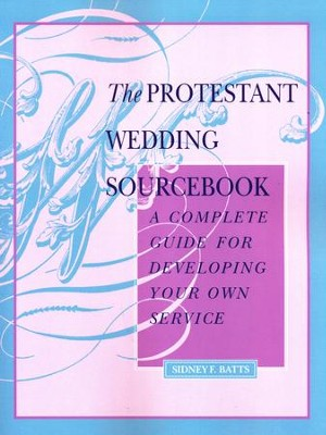 The Protestant Wedding Sourcebook   -     By: Sidney Batts