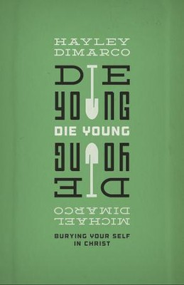 Die Young: Burying Your Self in Christ  -     By: Hayley DiMarco, Michael DiMarco