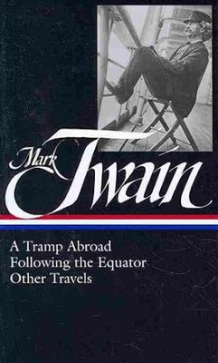Mark Twain: A Tramp Abroad Following the Equator Other Travels  -     By: Roy Blount Jr.