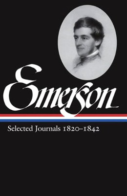 Ralph Waldo Emerson Selected Journals 1820 - 1842  -     By: Lawrence Rosenwald