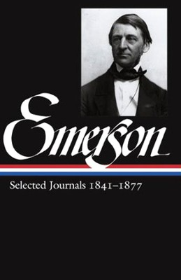 Ralph Waldo Emerson Selected Journals 1841 - 1877  -     By: Lawrence Rosenwald