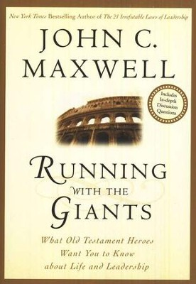 Running with the Giants: What the Old Testament Heroes Want You to Know About Life and Leadership  -     By: John C. Maxwell